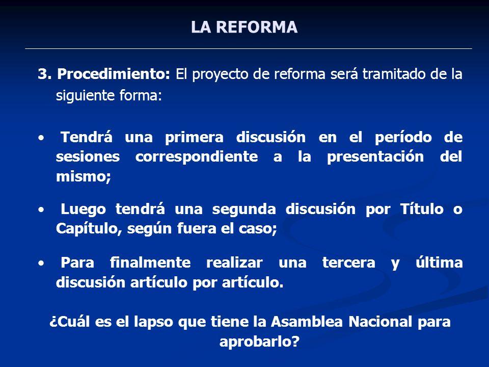 LA REFORMA 3. Procedimiento: El proyecto de reforma será tramitado de la siguiente forma: Tendrá una primera discusión en el período de sesiones corre