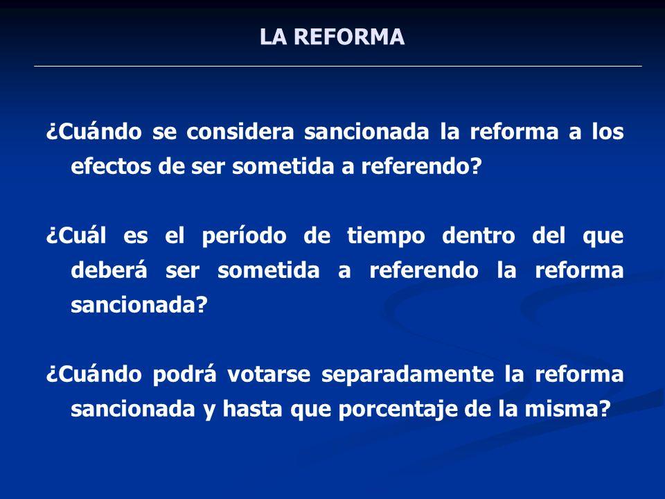 LA REFORMA ¿Cuándo se considera sancionada la reforma a los efectos de ser sometida a referendo? ¿Cuál es el período de tiempo dentro del que deberá s