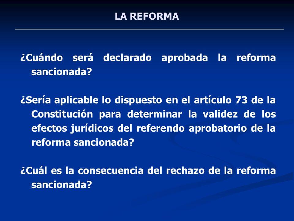 LA REFORMA ¿Cuándo será declarado aprobada la reforma sancionada? ¿Sería aplicable lo dispuesto en el artículo 73 de la Constitución para determinar l
