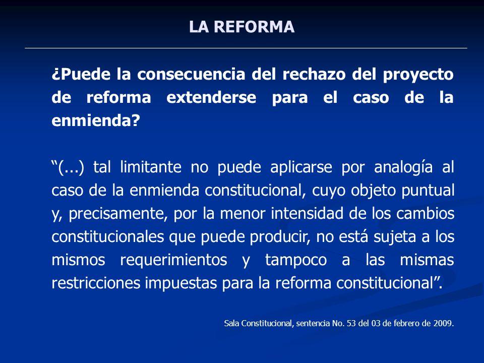 LA REFORMA ¿Puede la consecuencia del rechazo del proyecto de reforma extenderse para el caso de la enmienda? (...) tal limitante no puede aplicarse p