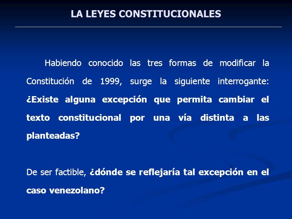 LA LEYES CONSTITUCIONALES Habiendo conocido las tres formas de modificar la Constitución de 1999, surge la siguiente interrogante: ¿Existe alguna exce