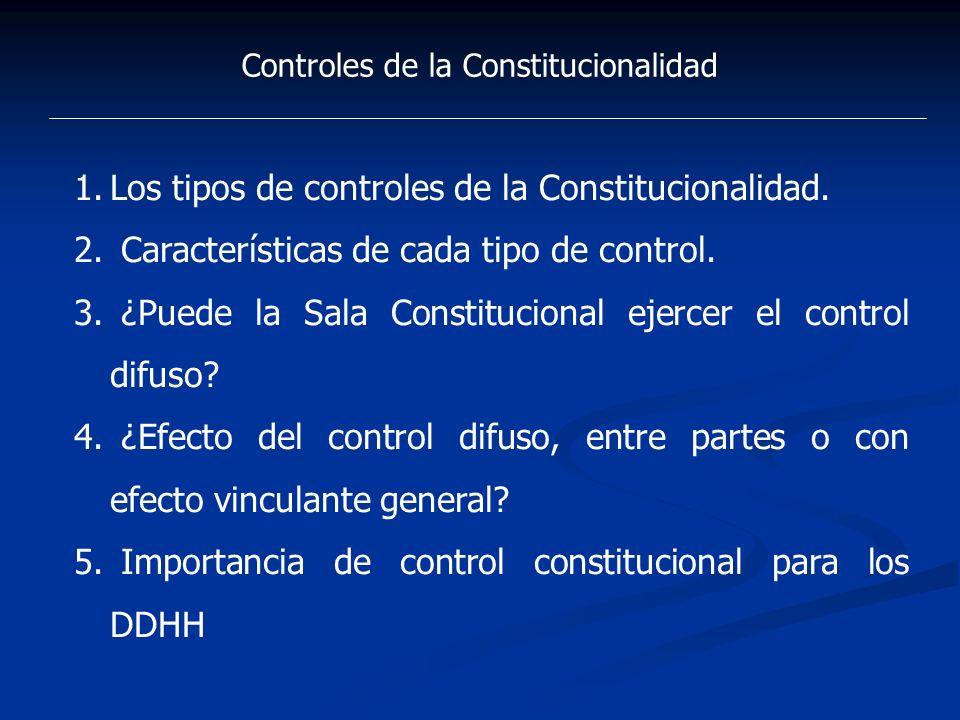Controles de la Constitucionalidad 1.Los tipos de controles de la Constitucionalidad. 2. Características de cada tipo de control. 3. ¿Puede la Sala Co