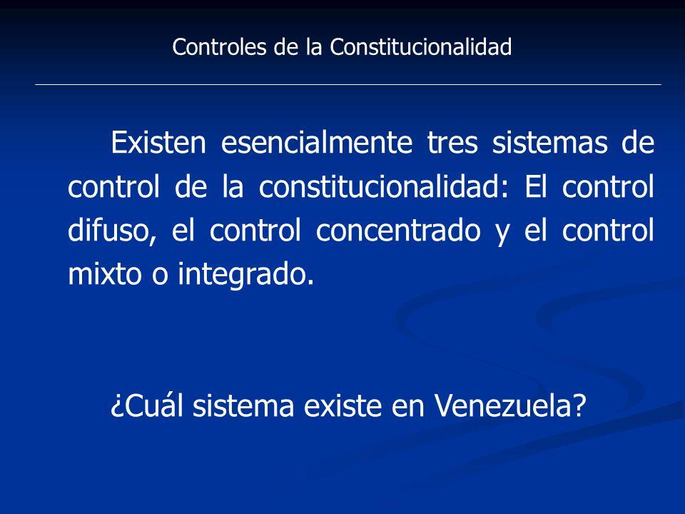 Controles de la Constitucionalidad Existen esencialmente tres sistemas de control de la constitucionalidad: El control difuso, el control concentrado
