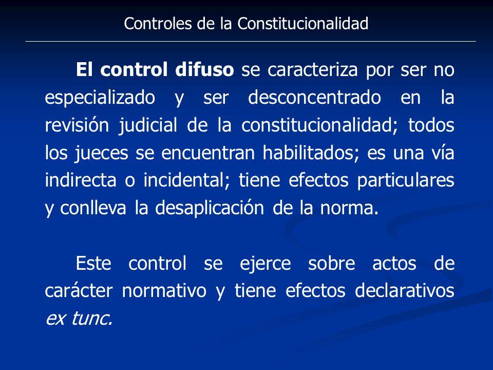 Controles de la Constitucionalidad El control difuso se caracteriza por ser no especializado y ser desconcentrado en la revisión judicial de la consti