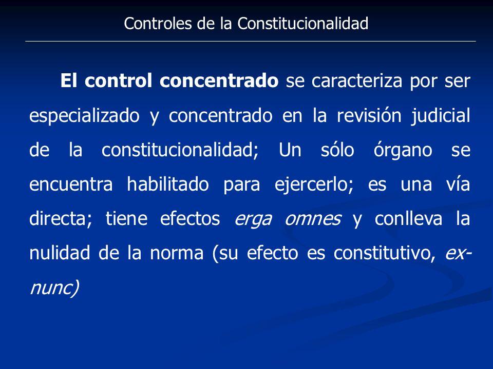 Controles de la Constitucionalidad El control concentrado se caracteriza por ser especializado y concentrado en la revisión judicial de la constitucio