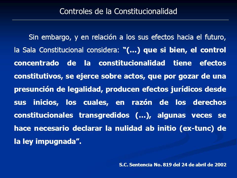Controles de la Constitucionalidad Sin embargo, y en relación a los sus efectos hacia el futuro, la Sala Constitucional considera: (…) que si bien, el