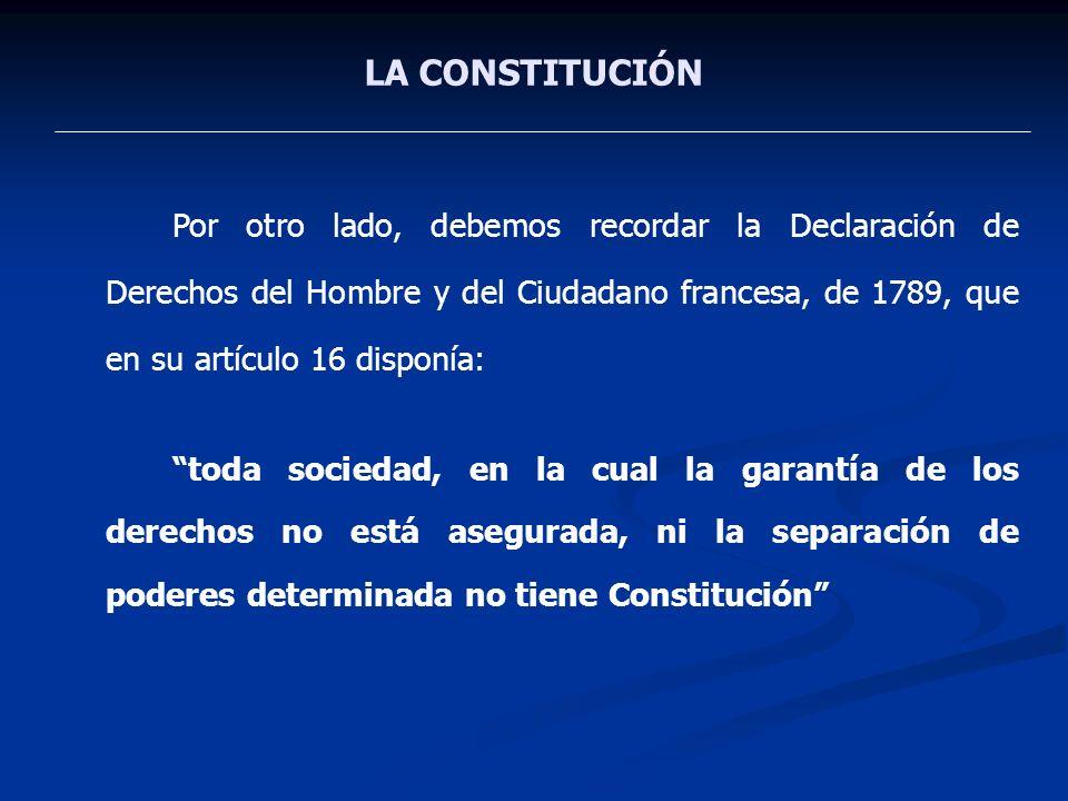 LA CONSTITUCIÓN Por otro lado, debemos recordar la Declaración de Derechos del Hombre y del Ciudadano francesa, de 1789, que en su artículo 16 disponí