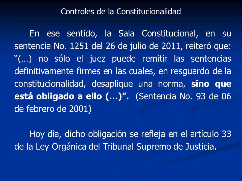 Controles de la Constitucionalidad En ese sentido, la Sala Constitucional, en su sentencia No. 1251 del 26 de julio de 2011, reiteró que: (…) no sólo