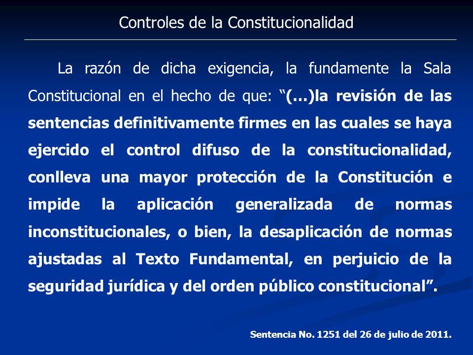 Controles de la Constitucionalidad La razón de dicha exigencia, la fundamente la Sala Constitucional en el hecho de que: (…)la revisión de las sentenc