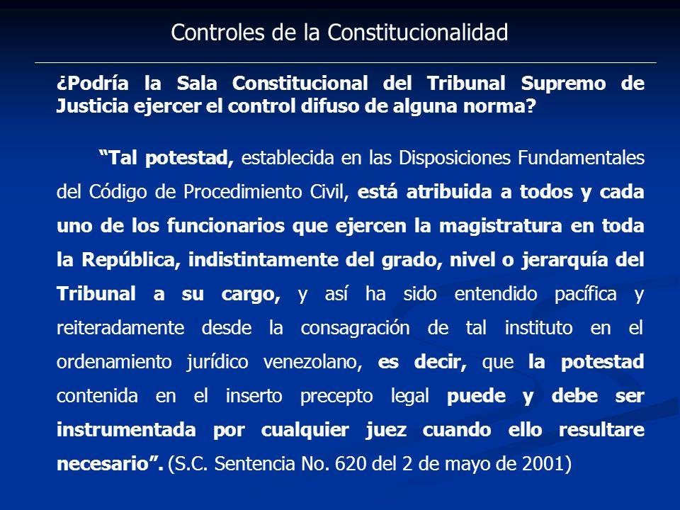 Controles de la Constitucionalidad ¿Podría la Sala Constitucional del Tribunal Supremo de Justicia ejercer el control difuso de alguna norma? Tal pote