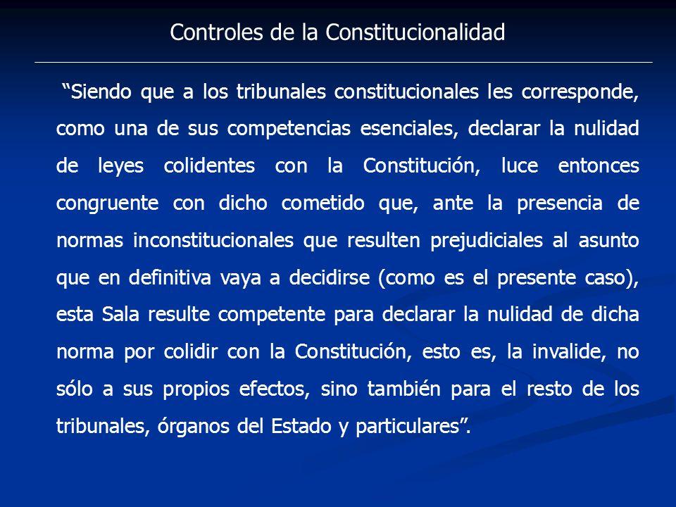 Controles de la Constitucionalidad Siendo que a los tribunales constitucionales les corresponde, como una de sus competencias esenciales, declarar la