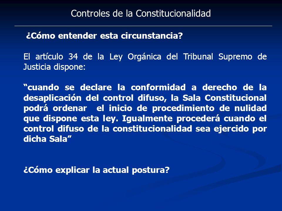 Controles de la Constitucionalidad ¿Cómo entender esta circunstancia? El artículo 34 de la Ley Orgánica del Tribunal Supremo de Justicia dispone: cuan