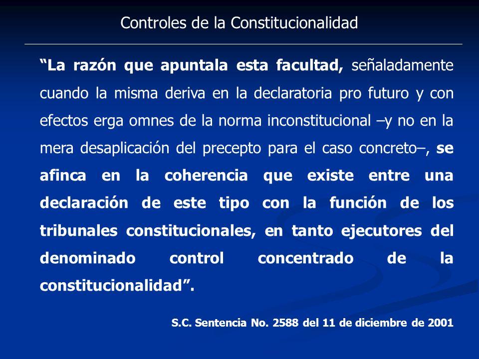 Controles de la Constitucionalidad La razón que apuntala esta facultad, señaladamente cuando la misma deriva en la declaratoria pro futuro y con efect