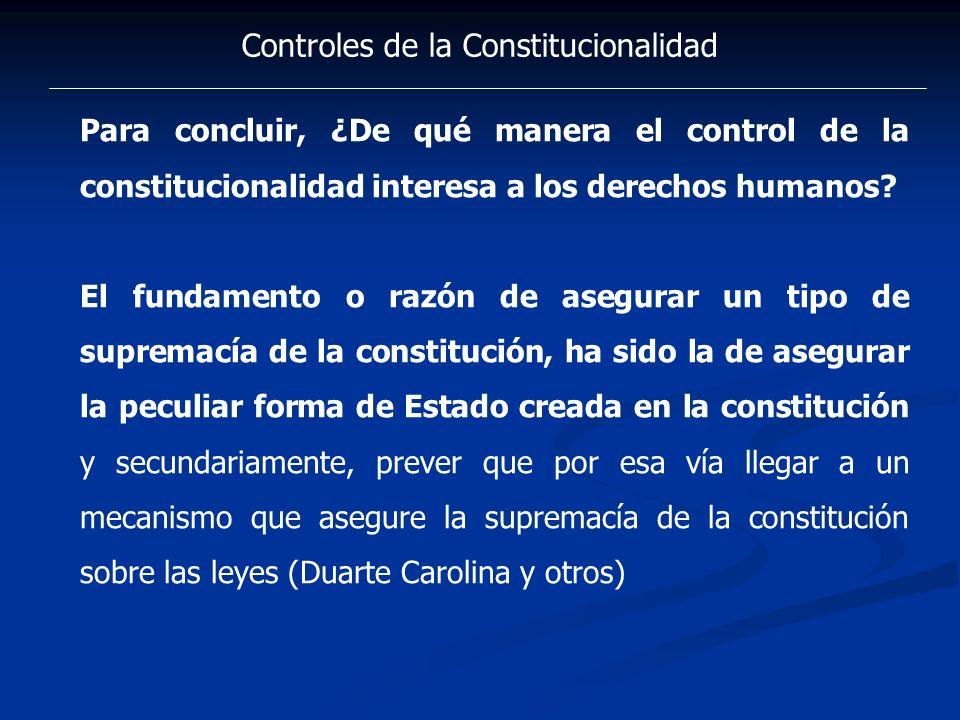 Controles de la Constitucionalidad Para concluir, ¿De qué manera el control de la constitucionalidad interesa a los derechos humanos? El fundamento o