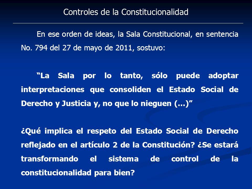 Controles de la Constitucionalidad En ese orden de ideas, la Sala Constitucional, en sentencia No. 794 del 27 de mayo de 2011, sostuvo: La Sala por lo