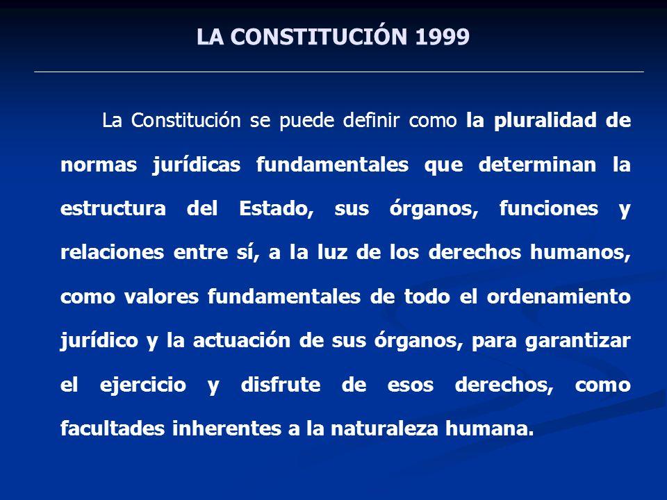 LA CONSTITUCIÓN 1999 La Constitución se puede definir como la pluralidad de normas jurídicas fundamentales que determinan la estructura del Estado, su