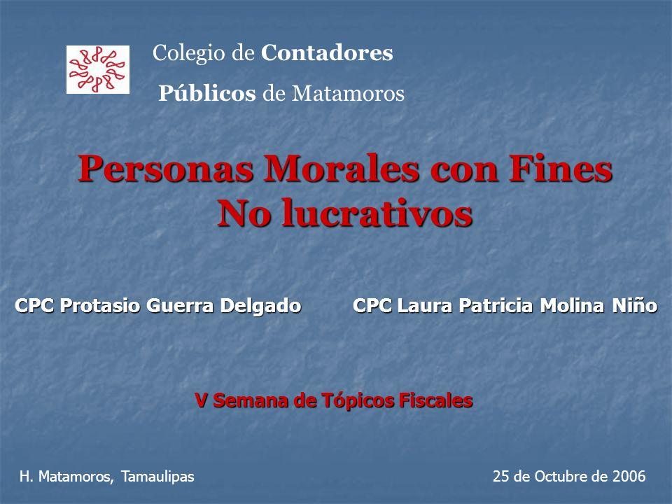 Colegio de Contadores Públicos de Matamoros Personas Morales con Fines No lucrativos V Semana de Tópicos Fiscales CPC Protasio Guerra Delgado CPC Laur