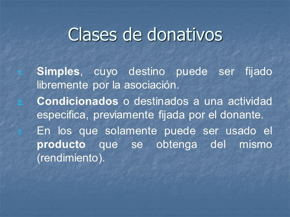 Clases de donativos 1. 1. Simples, cuyo destino puede ser fijado libremente por la asociación. 2. 2. Condicionados o destinados a una actividad especi