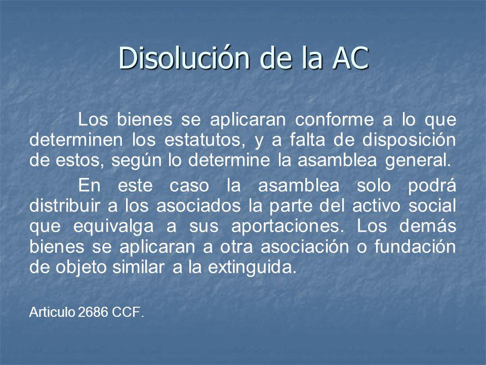 Disolución de la AC Los bienes se aplicaran conforme a lo que determinen los estatutos, y a falta de disposición de estos, según lo determine la asamb