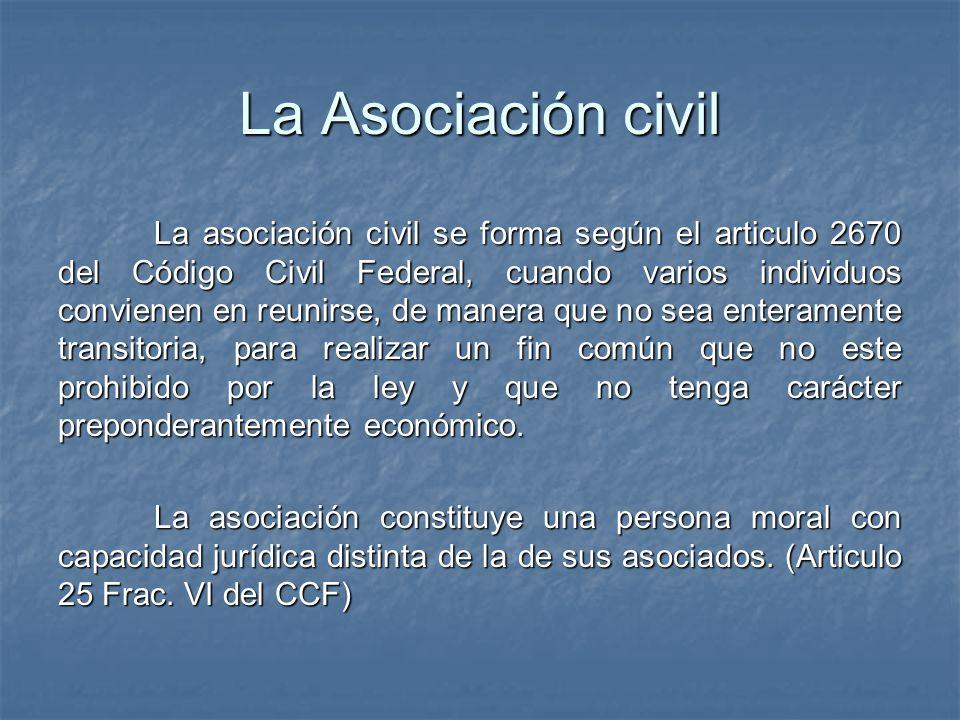 La Asociación civil La asociación civil se forma según el articulo 2670 del Código Civil Federal, cuando varios individuos convienen en reunirse, de m