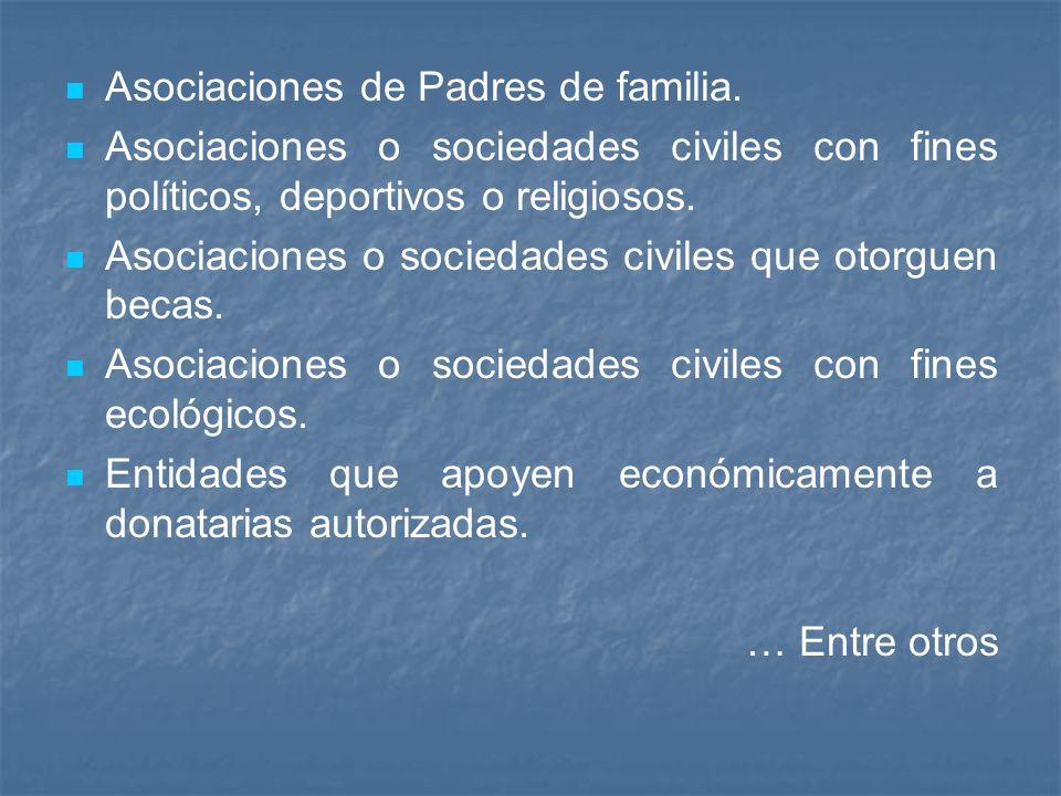 Asociaciones de Padres de familia. Asociaciones o sociedades civiles con fines políticos, deportivos o religiosos. Asociaciones o sociedades civiles q