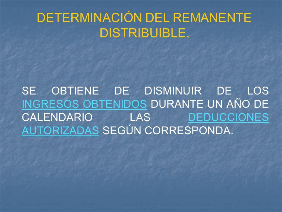 DETERMINACIÓN DEL REMANENTE DISTRIBUIBLE. SE OBTIENE DE DISMINUIR DE LOS INGRESOS OBTENIDOS DURANTE UN AÑO DE CALENDARIO LAS DEDUCCIONES AUTORIZADAS S