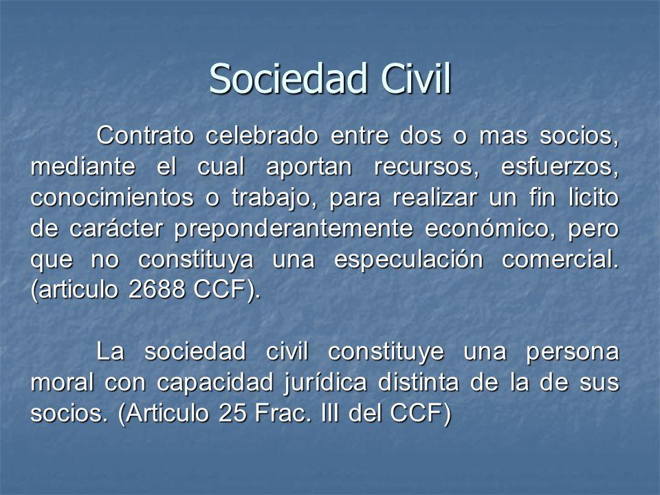 Sociedad Civil Contrato celebrado entre dos o mas socios, mediante el cual aportan recursos, esfuerzos, conocimientos o trabajo, para realizar un fin