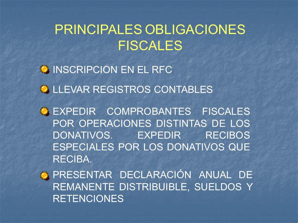 PRINCIPALES OBLIGACIONES FISCALES INSCRIPCION EN EL RFC LLEVAR REGISTROS CONTABLES EXPEDIR COMPROBANTES FISCALES POR OPERACIONES DISTINTAS DE LOS DONA