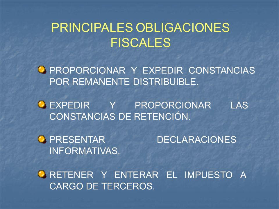 PROPORCIONAR Y EXPEDIR CONSTANCIAS POR REMANENTE DISTRIBUIBLE. PRINCIPALES OBLIGACIONES FISCALES EXPEDIR Y PROPORCIONAR LAS CONSTANCIAS DE RETENCIÓN.