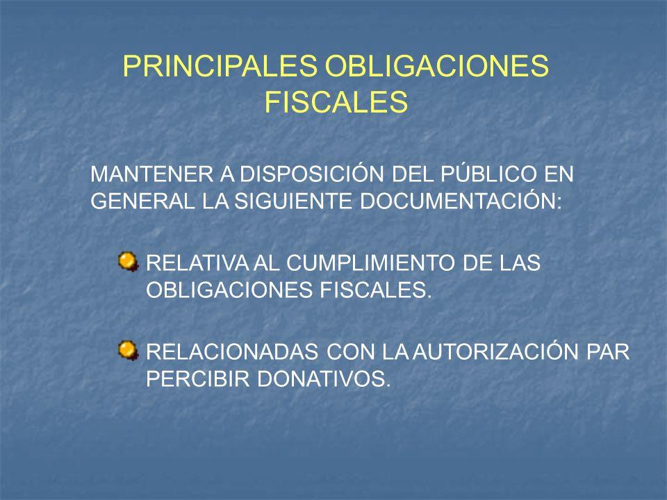 PRINCIPALES OBLIGACIONES FISCALES MANTENER A DISPOSICIÓN DEL PÚBLICO EN GENERAL LA SIGUIENTE DOCUMENTACIÓN: RELATIVA AL CUMPLIMIENTO DE LAS OBLIGACION