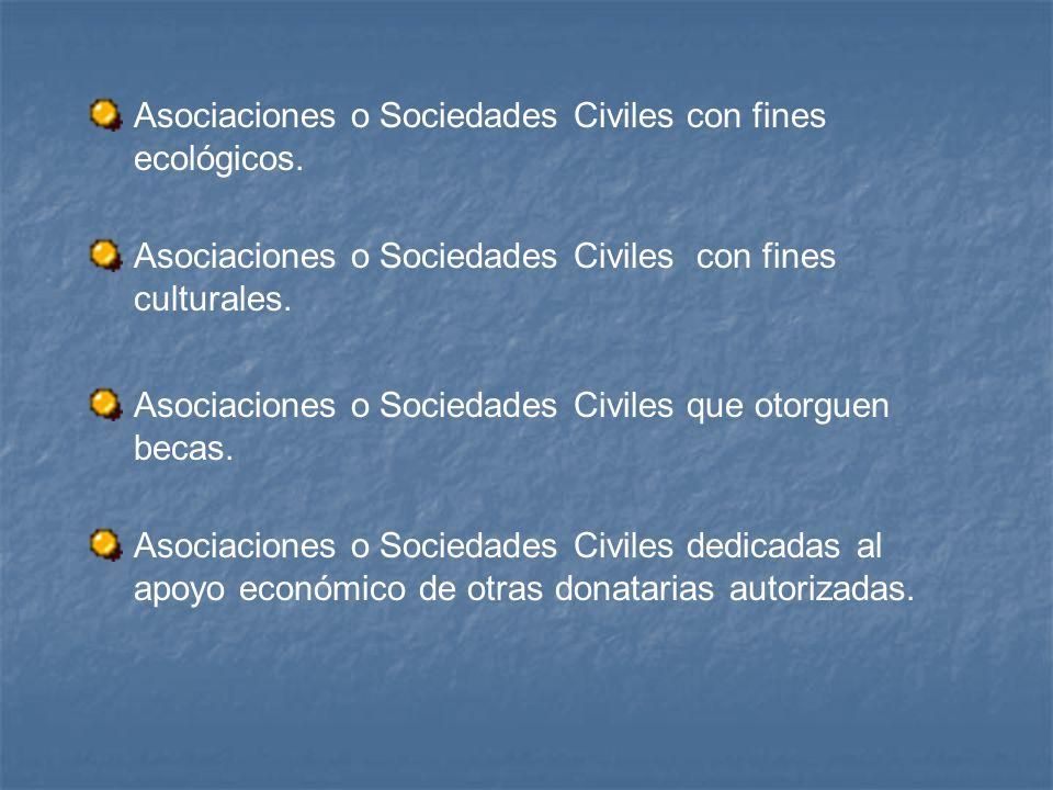 Asociaciones o Sociedades Civiles con fines culturales. Asociaciones o Sociedades Civiles con fines ecológicos. Asociaciones o Sociedades Civiles que