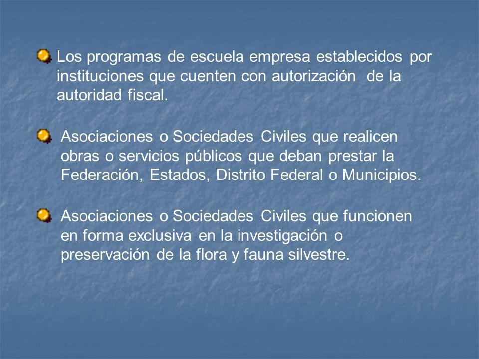 Los programas de escuela empresa establecidos por instituciones que cuenten con autorización de la autoridad fiscal. Asociaciones o Sociedades Civiles