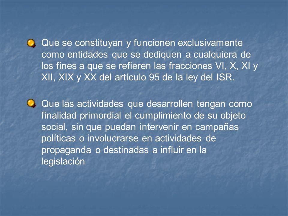 Que se constituyan y funcionen exclusivamente como entidades que se dediquen a cualquiera de los fines a que se refieren las fracciones VI, X, XI y XI