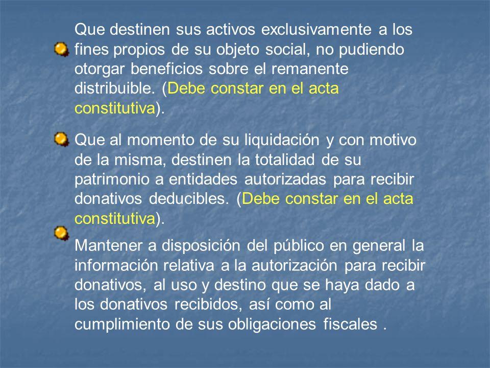 Que destinen sus activos exclusivamente a los fines propios de su objeto social, no pudiendo otorgar beneficios sobre el remanente distribuible. (Debe