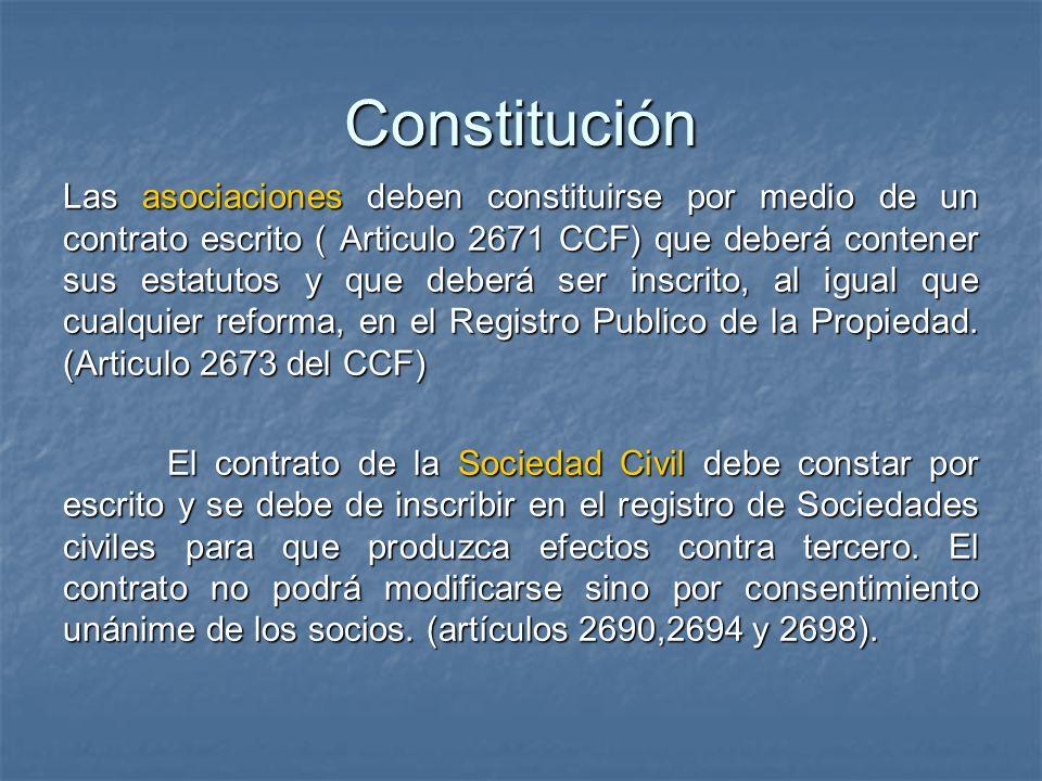 Constitución Las asociaciones deben constituirse por medio de un contrato escrito ( Articulo 2671 CCF) que deberá contener sus estatutos y que deberá