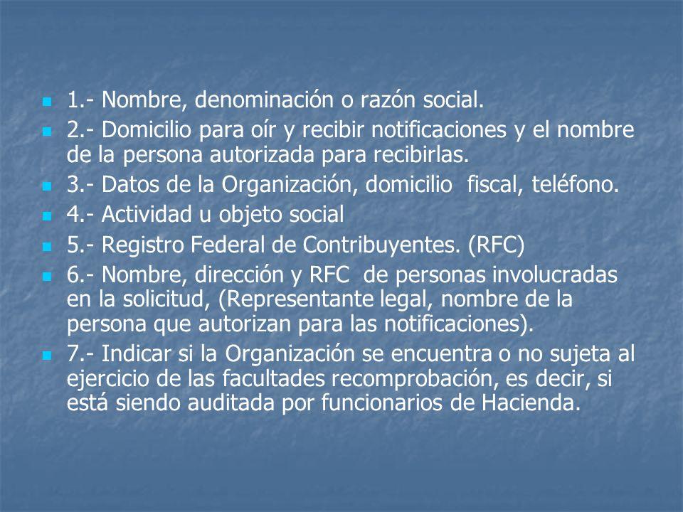 1.- Nombre, denominación o razón social. 2.- Domicilio para oír y recibir notificaciones y el nombre de la persona autorizada para recibirlas. 3.- Dat