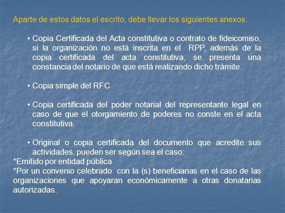 Aparte de estos datos el escrito, debe llevar los siguientes anexos: Copia Certificada del Acta constitutiva o contrato de fideicomiso, si la organiza
