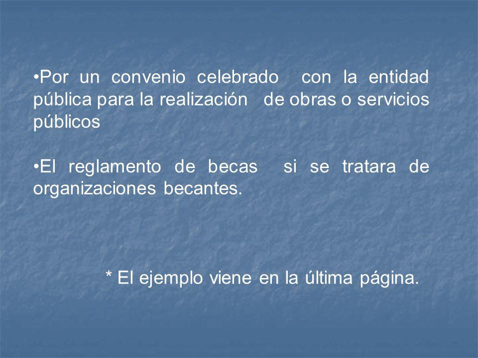 Por un convenio celebrado con la entidad pública para la realización de obras o servicios públicos El reglamento de becas si se tratara de organizacio