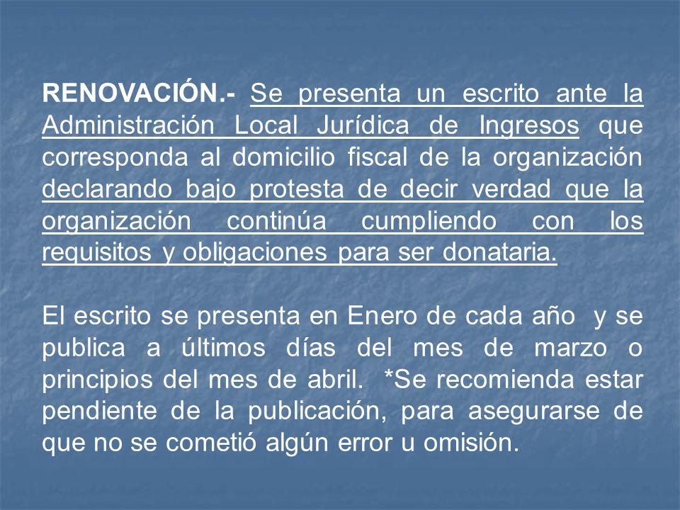 RENOVACIÓN.- Se presenta un escrito ante la Administración Local Jurídica de Ingresos que corresponda al domicilio fiscal de la organización declarand