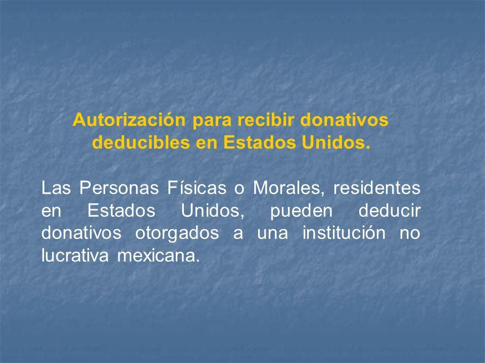Autorización para recibir donativos deducibles en Estados Unidos. Las Personas Físicas o Morales, residentes en Estados Unidos, pueden deducir donativ