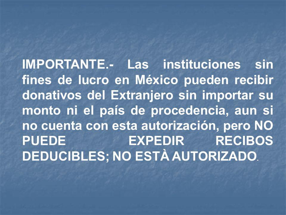 IMPORTANTE.- Las instituciones sin fines de lucro en México pueden recibir donativos del Extranjero sin importar su monto ni el país de procedencia, a