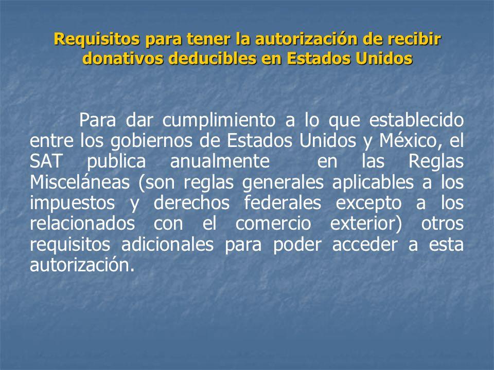 Requisitos para tener la autorización de recibir donativos deducibles en Estados Unidos Para dar cumplimiento a lo que establecido entre los gobiernos