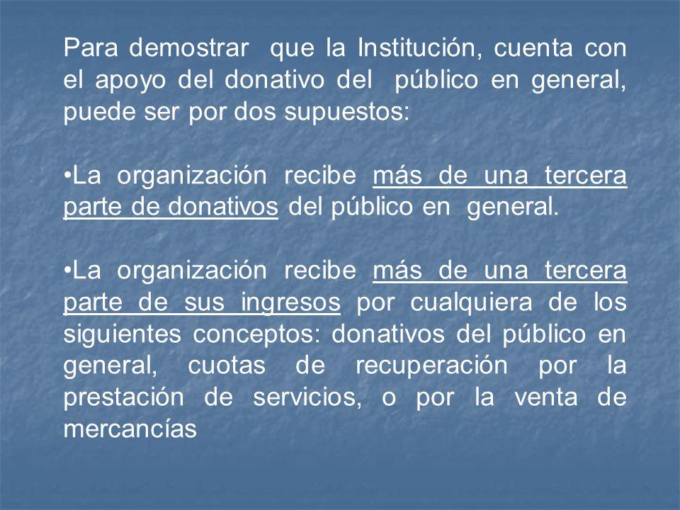 Para demostrar que la Institución, cuenta con el apoyo del donativo del público en general, puede ser por dos supuestos: La organización recibe más de