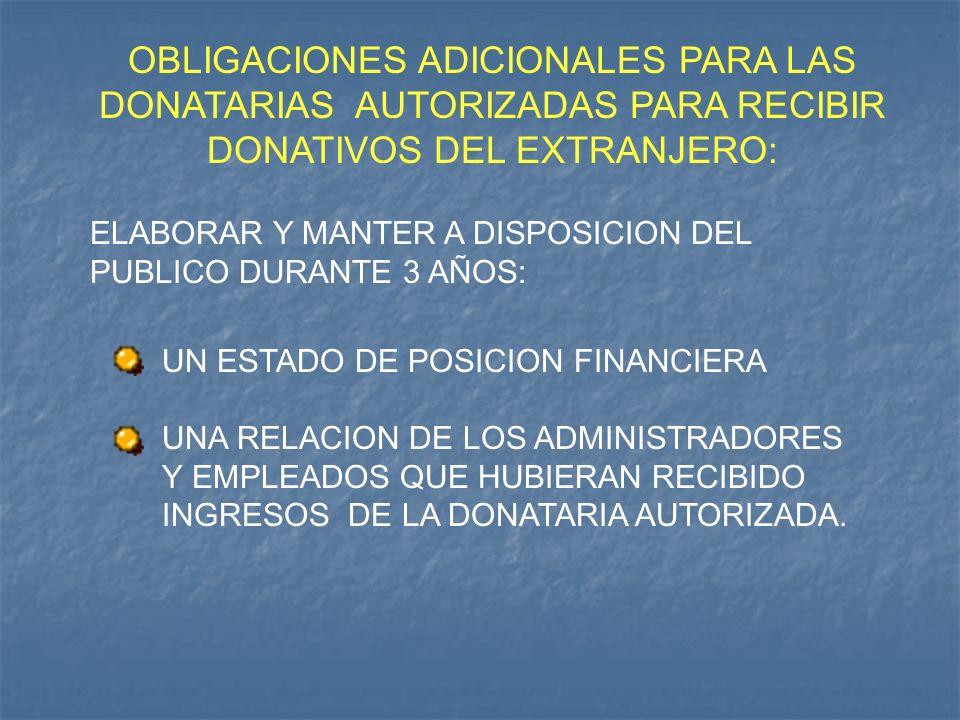 OBLIGACIONES ADICIONALES PARA LAS DONATARIAS AUTORIZADAS PARA RECIBIR DONATIVOS DEL EXTRANJERO: ELABORAR Y MANTER A DISPOSICION DEL PUBLICO DURANTE 3