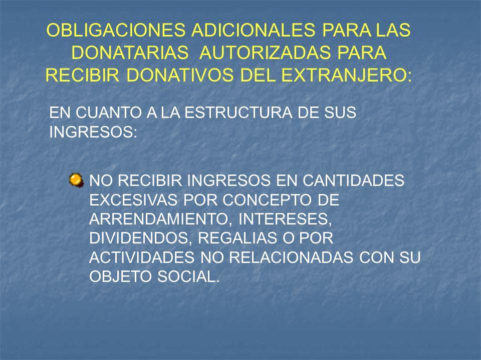 OBLIGACIONES ADICIONALES PARA LAS DONATARIAS AUTORIZADAS PARA RECIBIR DONATIVOS DEL EXTRANJERO: EN CUANTO A LA ESTRUCTURA DE SUS INGRESOS: NO RECIBIR