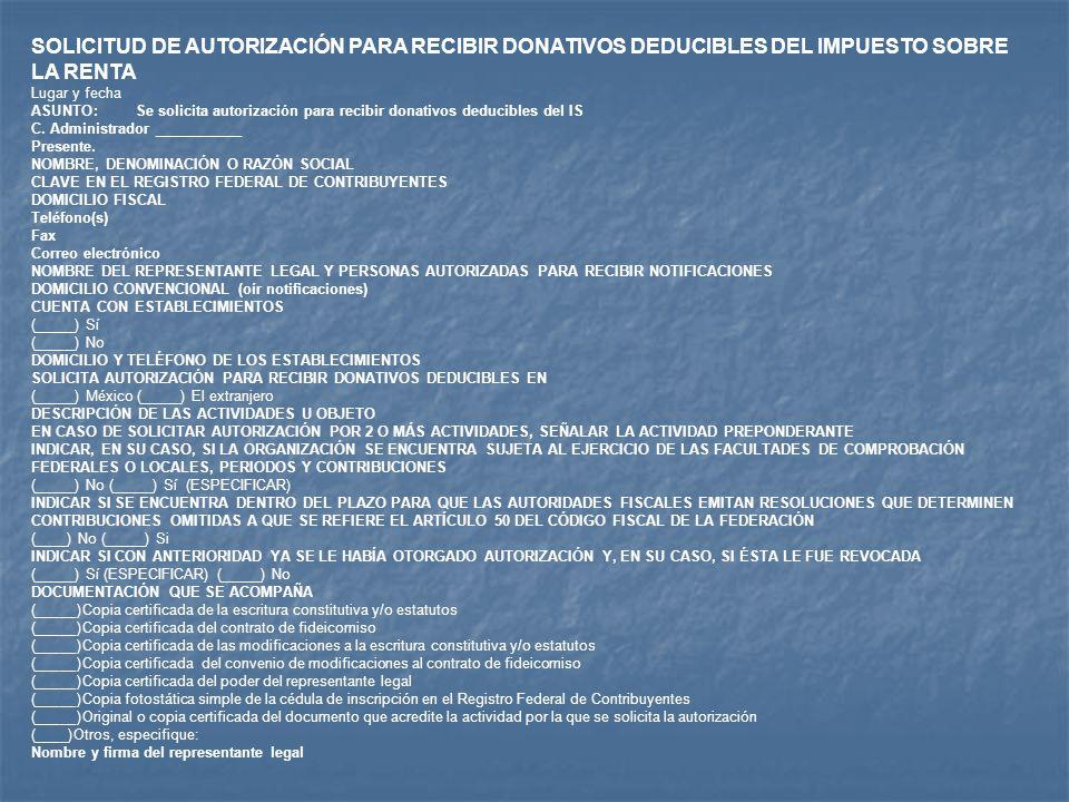 SOLICITUD DE AUTORIZACIÓN PARA RECIBIR DONATIVOS DEDUCIBLES DEL IMPUESTO SOBRE LA RENTA Lugar y fecha ASUNTO:Se solicita autorización para recibir don