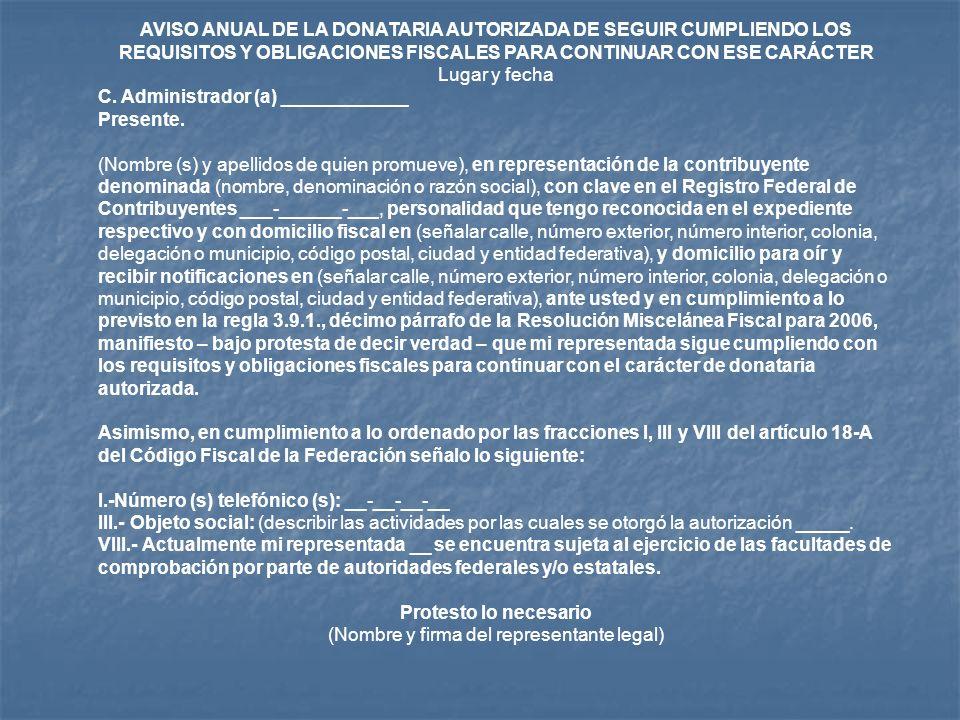 AVISO ANUAL DE LA DONATARIA AUTORIZADA DE SEGUIR CUMPLIENDO LOS REQUISITOS Y OBLIGACIONES FISCALES PARA CONTINUAR CON ESE CARÁCTER Lugar y fecha C. Ad