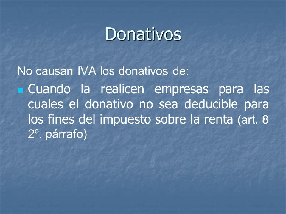 Donativos No causan IVA los donativos de: Cuando la realicen empresas para las cuales el donativo no sea deducible para los fines del impuesto sobre l