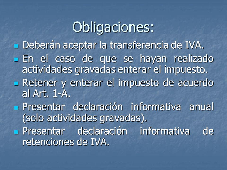 Obligaciones: Deberán aceptar la transferencia de IVA. Deberán aceptar la transferencia de IVA. En el caso de que se hayan realizado actividades grava