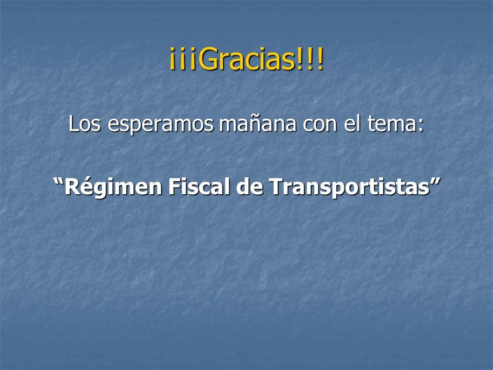 ¡¡¡Gracias!!! Los esperamos mañana con el tema: Régimen Fiscal de Transportistas